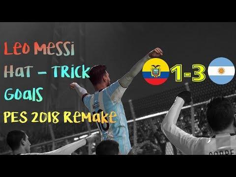 PES 2018 Remake    Leo Messi Hat-trick vs Ecuador - Ecuador vs Argentina 1-3 (11/10/2017)