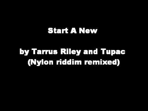 Start A New - Tarrus Riley and Tupac Shakur
