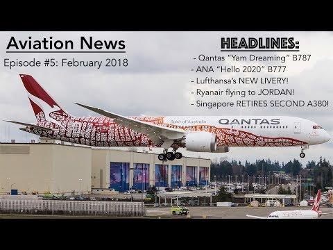 "AVIATION NEWS - February 2018: Qantas ""Yam Dreaming"" B787, Singapore RETIRES A380, and More!"