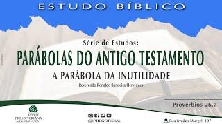 """Estudo Bíblico: Série Parábolas do Antigo Testamento - """"A parábola da inutilidade"""" - Provérbios 26.7"""