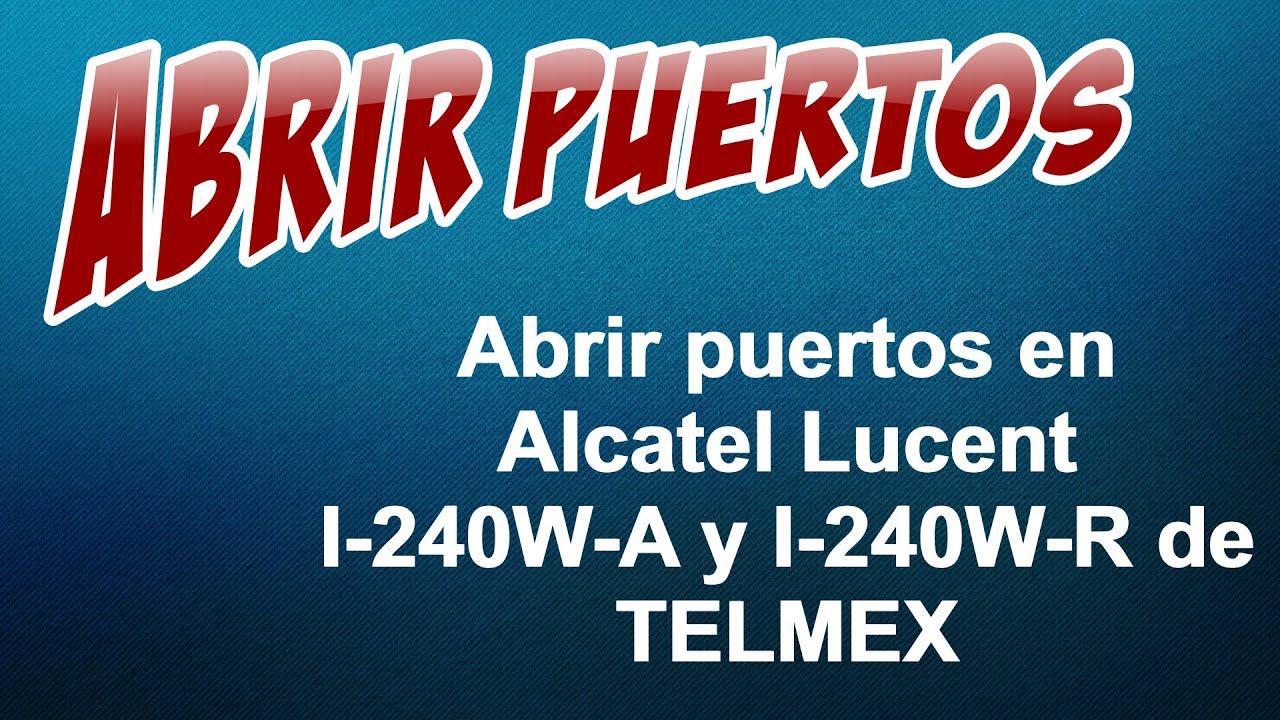 Abrir puertos en Alcatel Lucent I-240W-A y I-240W-R de TELMEX, tutorial rápido #2