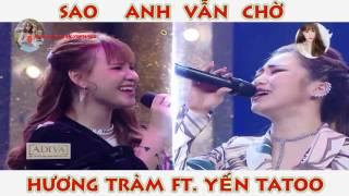 Sao Anh Vẫn Chờ - Yến Tatoo ft.Hương Tràm