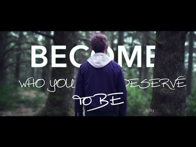 Become the person you deserve to be - Inspirational Video that'll change your life