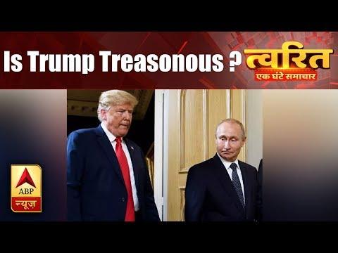 Twarit Vishwa: American Media Calls President Trump `Traitor` After His Meeting With Putin