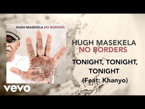 Hugh Masekela - Tonight, Tonight, Tonight ft. Khanyo