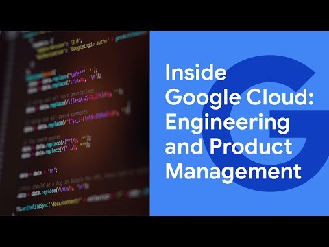 Inside Google Cloud: Engineering and Product Management