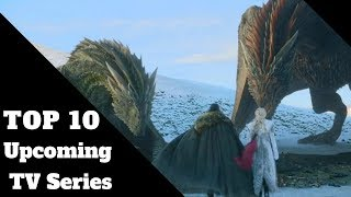 Top 10 Upcoming TV Series of 2019