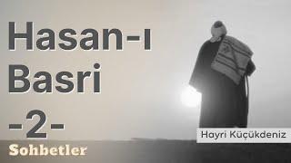Hasan-ı Basri 2 - Hayri Küçükdeniz Sohbetler Serisi
