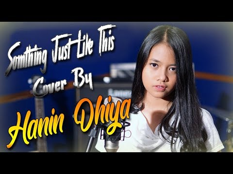 Somthing Just Like This - The Chainsmokers & Coldplay ( Cover By Hanin Dhiya )