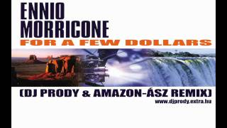 Ennio Morricone - For A Few Dollars (Dj Prody & Amazon-Ász Remix)