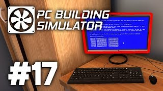 BLUE SCREEN OF DEATH - PC Building Simulator #17
