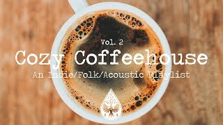 Cozy Coffeehouse ☕ - An Indie/Folk/Acoustic Playlist | Vol. 2