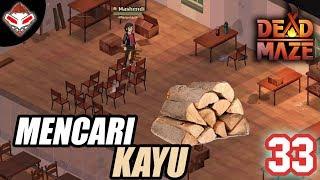 DEAD MAZE - (33) MENCARI KAYU