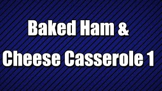 Baked Ham & Cheese Casserole 1 - My3 Foods - Easy To Learn