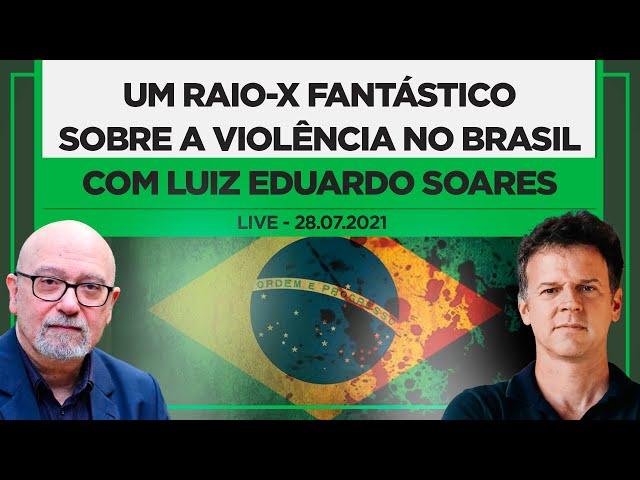 Um raio-x fantástico sobre a violência no Brasil com Luis Eduardo Soares