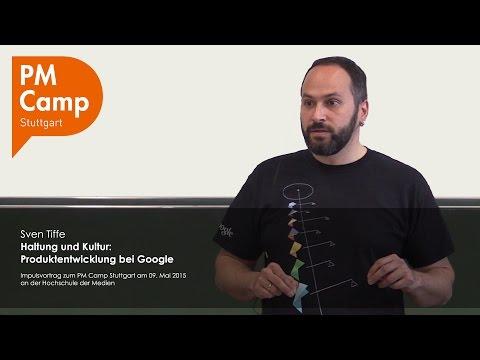 PM Camp Stuttgart: Kultur und Haltung in der Produktentwicklung bei Google | Sven Tiffe