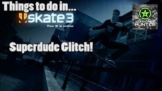 Things to do in... Skate 3 - Superdude Glitch
