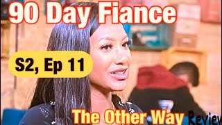 #90DAYFIANCE, The Other Way ~ Review ~ Ep. 11