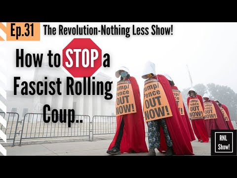 RNL Show Ep31: How To STOP A Fascist Coup? Get In The Streets BEFORE The Theft Of Power Is Completed
