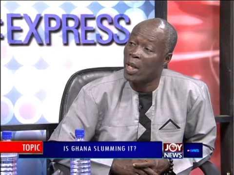 Is Ghana Slumming It - PM Express on Joy News (7-10-14)