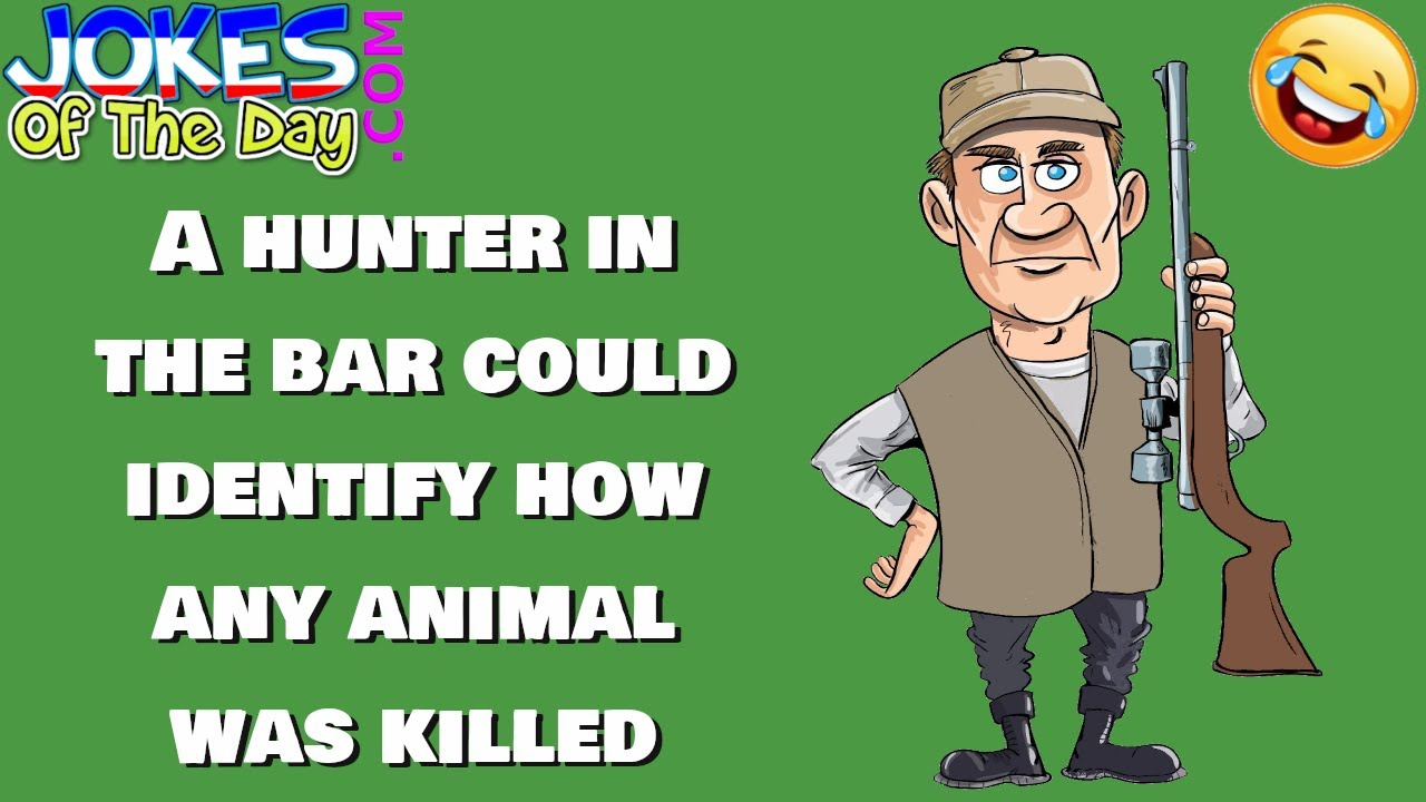 Funny (adult) Joke: A hunter in the bar could identify how any animal was killed
