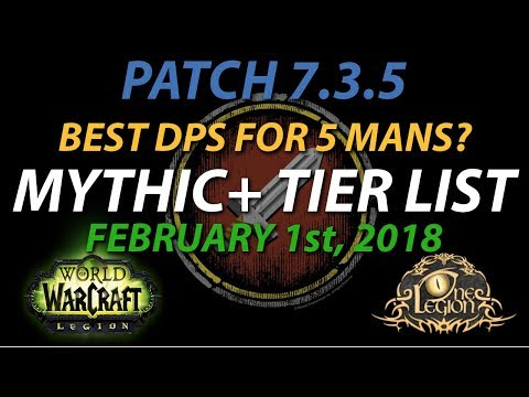 Mythic+ Tier List - Ranking DPS in 5 mans - Legion Patch 7.3.5, Feb 1st, 2018