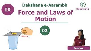 Dakshana | Aarambh | Class IX | Physics | Force and Laws of Motion | L02 | Sandhya