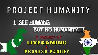 PROJECT HUMANITY - A Project By Live Gaming & Pravesh Pandey