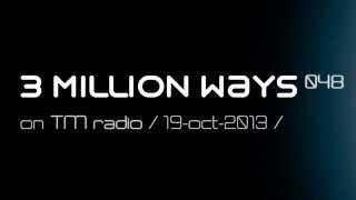 3 Million Ways 048 @ TM radio [ 19-oct-2013 ]