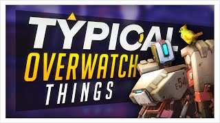 TYPICAL OVERWATCH THINGS