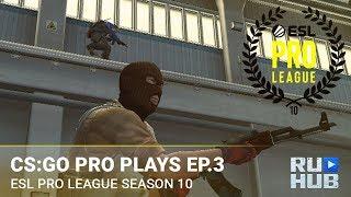 ESL Pro League Season 10: Finals — CS:GO Pro Plays Episode 3