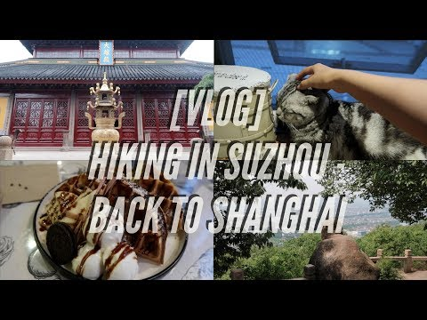 [VLOG] CHINA : HIKING IN SUZHOU - BACK TO SHANGHAI