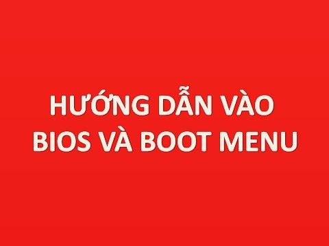 Cách Vào Bios Và Boot Menu Tất Cả Dòng Máy Tính Chi Tiết