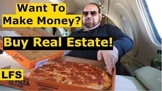 Want to Make Money? Buy Some Real Estate! Life for Sale