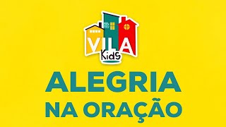 Vila Kids | ALEGRIA NA ORAÇÃO