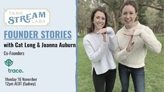 Founder Stories: Cat Long & Joanna Auburn, Co Founders, Trace