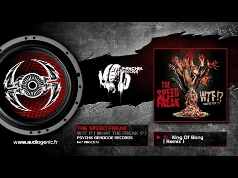 THE SPEED FREAK - 10 - King Of Bong (Remix) [WTF!? (WHAT THE FREAK!?) - PKGCD72]
