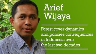 Arief Wijaya - Forest cover dynamics and policies and their consequences in Indonesia