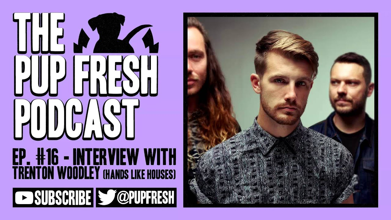 Pup fresh podcast ep 16 trenton woodley hands like houses interview