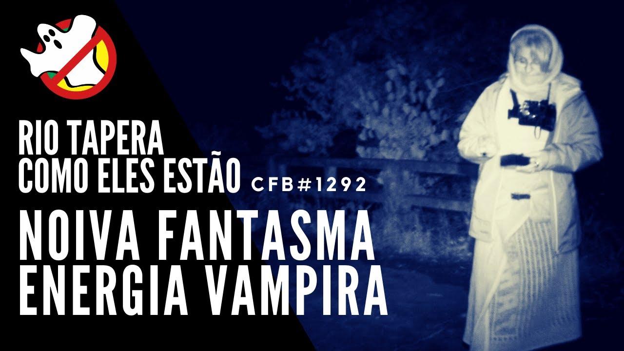 Noiva FANTASMA Energia VAMPIRA Como Eles Estão CFB#1292 Caça Fantasmas Brasil
