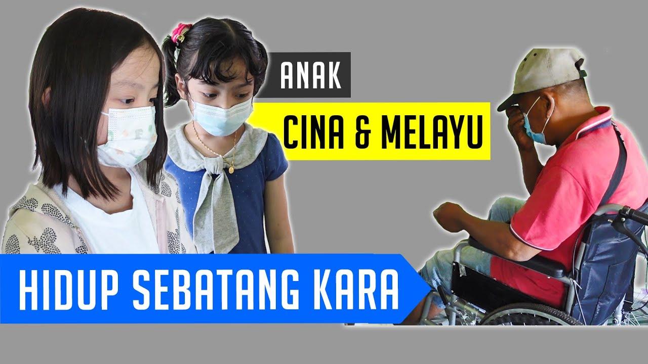 Hidup Sebatang Kara: Anak Cina & Melayu Dapat Pengajaran