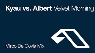 Kyau vs. Albert - Velvet Morning (Mirco De Govia Mix)