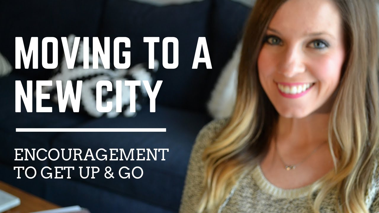moving to a new city encouragement to get up and go