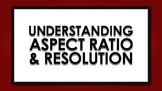 Understanding Aspect Ratio & Resolution