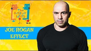 Brilliant Idiots: The Joe Rogan Effect