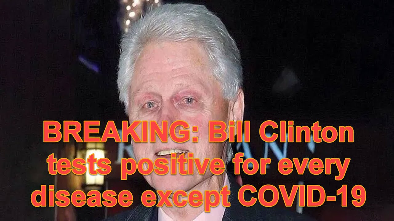 BREAKING: Bill Clinton tests positive for every disease except COVID-19
