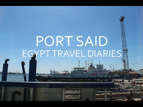 PORT SAID - EGYPT TRAVEL DIARIES PART 2