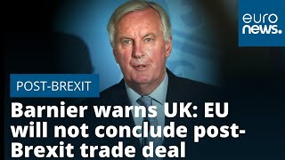 Michel Barnier Warns Uk Eu Will Not Conclude Post Brexit Trade Deal At Any Price Youtube