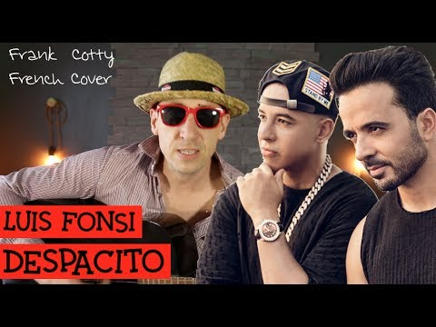 Luis Fonsi & Daddy Yankee - Despacito (vraie Traduction En Francais) COVER Frank Cotty