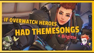 If Overwatch Heroes had THEMESONGS [Brigitte]